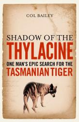 cryptozoologie-cryptozoology-thylacine-loup marsupial-tigre de Tasmanie-Philippe Mind-survivance-Australie-thylacinus cynocephalus-Philippe Mind-Col Bailey-Shadow of the Thylacine-Tiger Tales: Stories of the Tasmanian Tiger-loup marsupial-avril 2013